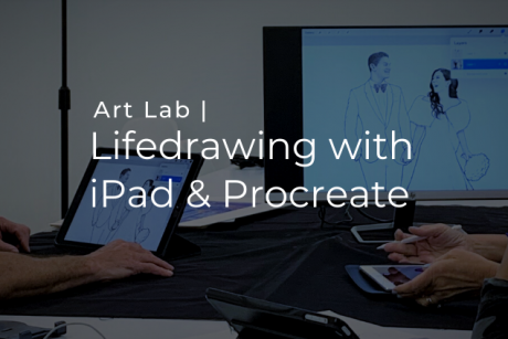 Art Lab | Lifedrawing with the iPad & Procreate