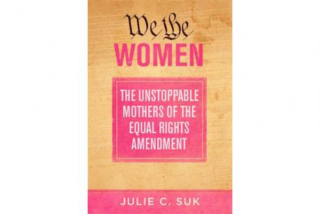 Meet the Writer  Women's Book Series Julie C. Suk  We the Women: The Unstoppable Mothers Of The Equal Rights Amendment